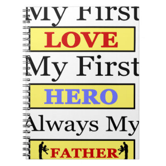My First Love My First Hero Always My Dad Notebooks