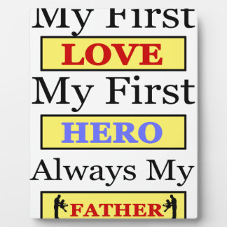 My First Love My First Hero Always My Dad Plaque