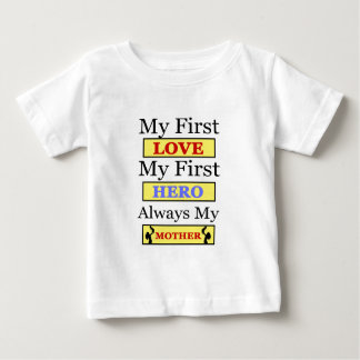 My First Love My First Hero Always My Mother Baby T-Shirt