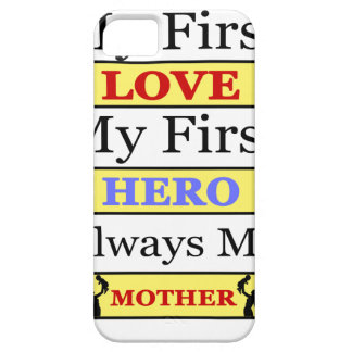 My First Love My First Hero Always My Mother Case For The iPhone 5