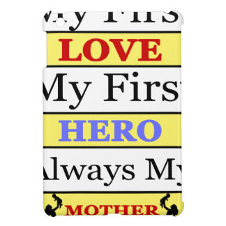 My First Love My First Hero Always My Mother iPad Mini Case