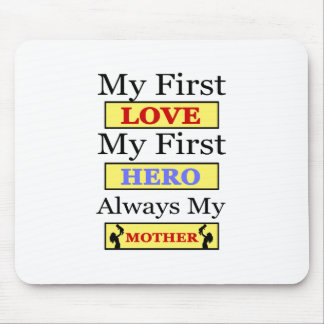 My First Love My First Hero Always My Mother Mouse Pad