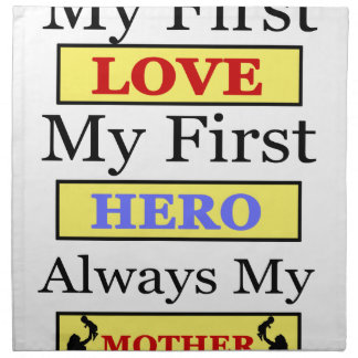 My First Love My First Hero Always My Mother Napkin