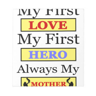 My First Love My First Hero Always My Mother Notepad