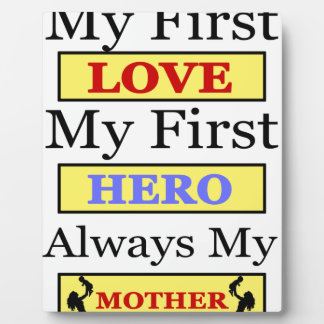 My First Love My First Hero Always My Mother Plaque