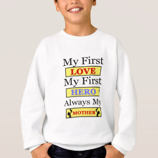 My First Love My First Hero Always My Mother Sweatshirt