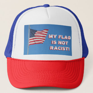 My Flag Is Not Racist! American Flag Trucker Hat