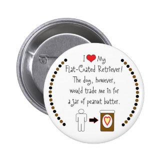 My Flat-Coated Retriever Loves Peanut Butter Pin