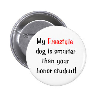 My Freestyle Dog is Smarter Pinback Buttons