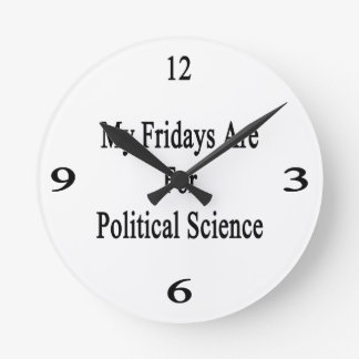 My Fridays Are For Political Science Wall Clocks