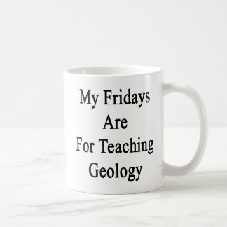 My Fridays Are For Teaching Geology Coffee Mug