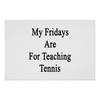 My Fridays Are For Teaching Tennis Poster