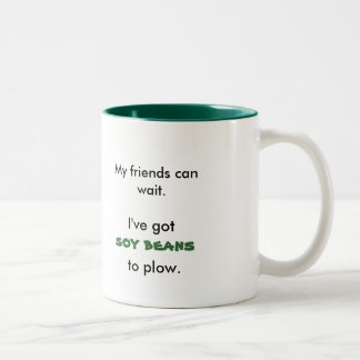 My friends can wait., I've got, tomatoes, to plow. Two-Tone Coffee Mug