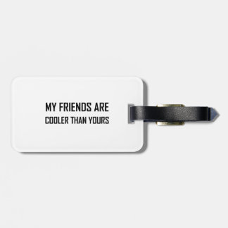 My Friends Cooler Than Yours Luggage Tag