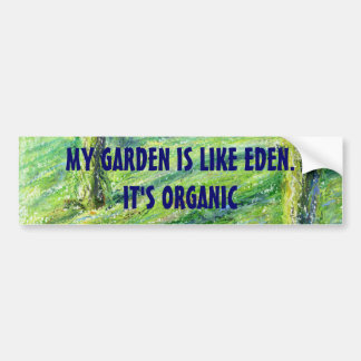 My Garden is Like Eden. It's ORGANIC sticker Bumper Sticker