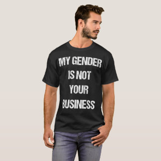 My Gender is Not Your Business Gender tshirt