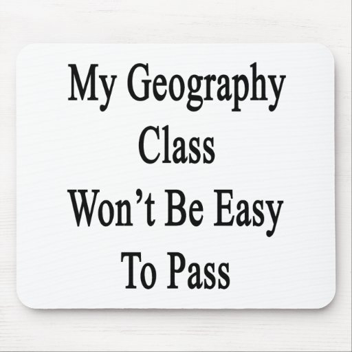 My Geography Class Won't Be Easy To Pass Mouse Pad