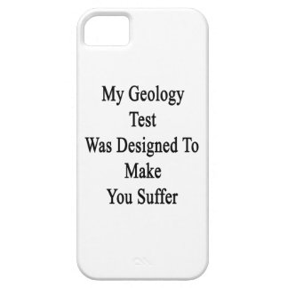 My Geology Test Was Designed To Make You Suffer Case For The iPhone 5