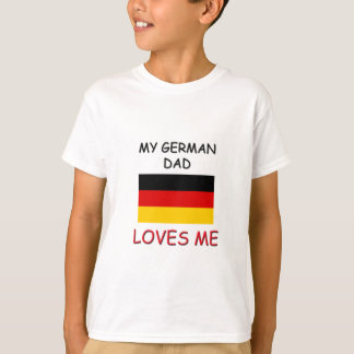 My GERMAN DAD Loves Me T-Shirt