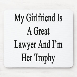 My Girlfriend Is A Great Lawyer And I'm Her Trophy Mouse Pad