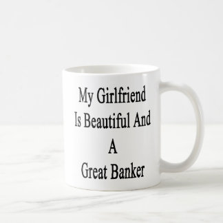 My Girlfriend Is Beautiful And A Great Banker Coffee Mug