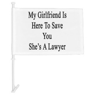 My Girlfriend Is Here To Save You She's A Lawyer Car Flag