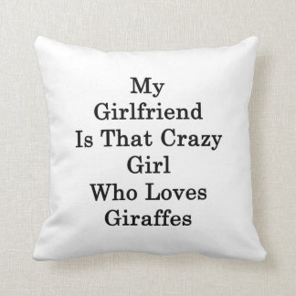 My Girlfriend Is That Crazy Girl Who Loves Giraffe Cushion