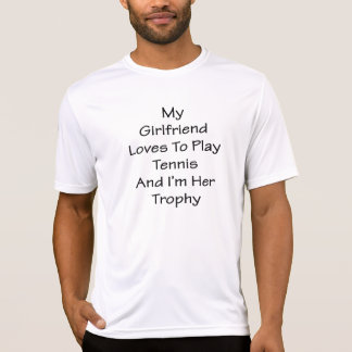 My Girlfriend Loves To Play Tennis And I'm Her Tro T-Shirt