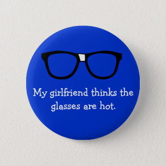 My girlfriend thinks the glasses are hot... 6 cm round badge