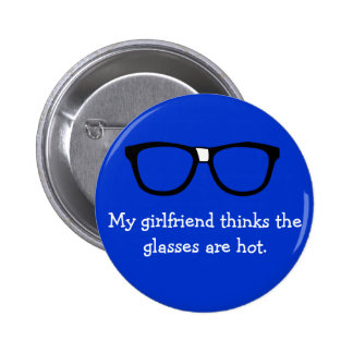 My girlfriend thinks the glasses are hot... pinback button