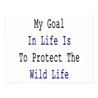 My Goal In Life Is To Save The Wild Life Postcard