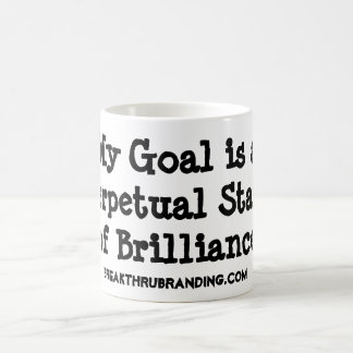 My Goal is a Perpetual State of Brilliance Coffee Mug