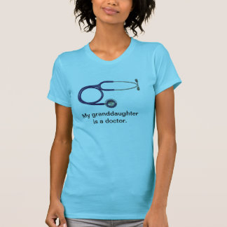 My granddaughter is a doctor tee shirt