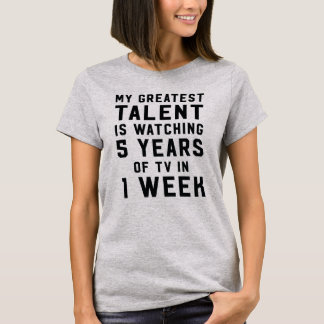 My greatest talent is watching 5 years of tv T-Shirt