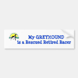 My GREYHOUND is a Rescued Retired Racer Bumper Sticker