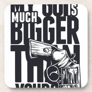 MY GUN IS MUCH BIGGER THAN YOURS COASTER