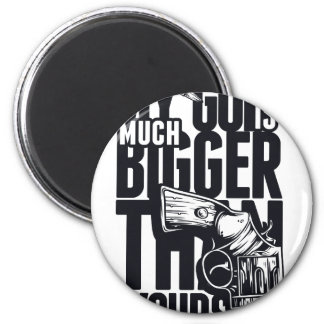 MY GUN IS MUCH BIGGER THAN YOURS MAGNET
