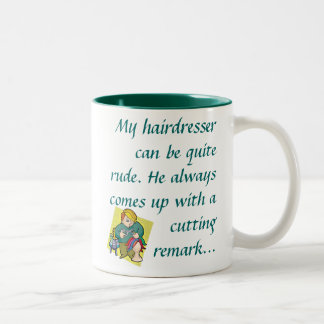 My hairdresser can be quite rude.  mug