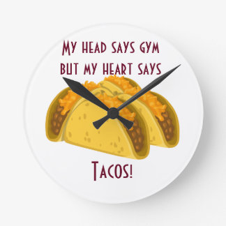 My head says gym but my heart says tacos round clock