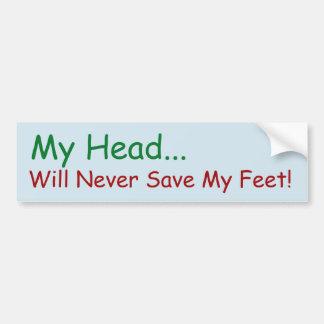 My Head Will Never Save My Feet! sticker