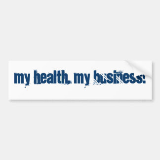 My Health, My Business! Bumper Stickers