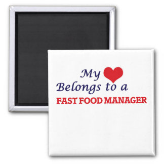 My heart belongs to a Fast Food Manager Magnet