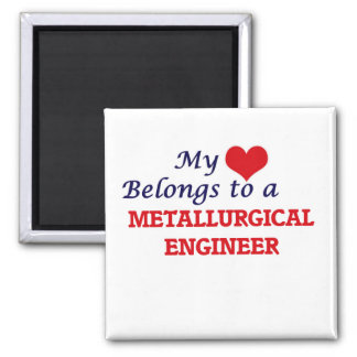 My heart belongs to a Metallurgical Engineer Square Magnet