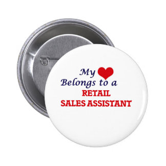 My heart belongs to a Retail Sales Assistant 6 Cm Round Badge