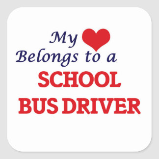 My heart belongs to a School Bus Driver Square Sticker
