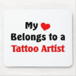 My heart belongs to a tattoo Artist Mousepads