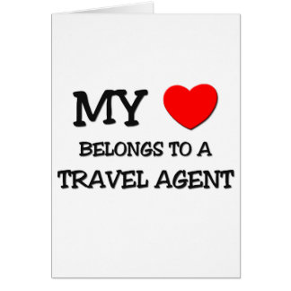 My Heart Belongs To A TRAVEL AGENT Greeting Card