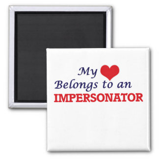 My Heart Belongs to an Impersonator Square Magnet