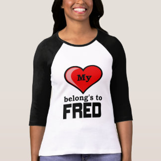 My Heart belongs to Fred Shirt