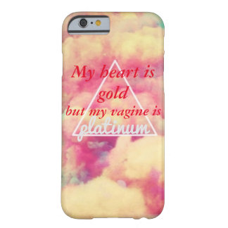 My Heart Is Gold, But My Vagine Is Platinum IP 6 Barely There iPhone 6 Case